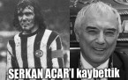 Fenerbaheli, Serkan Acar hayatn kaybetti.