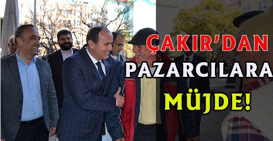 ÇAKIR'DAN PAZARCILARA MÜJDE!