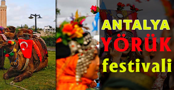 Uluslararası Antalya Yörük Festivali Mayısta Başlıyor