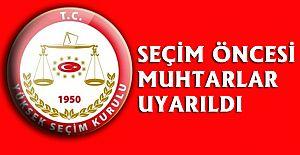 Yüksek Seçim Kurulu tarafından Muhtarlar seçim öncesi uyarıldı.