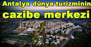 Antalya dünya turizminin cazibe merkezi