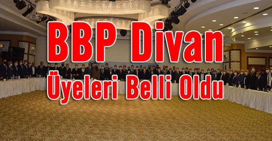 BBP'de başkanlık Mkyk dan sonra divanı üyeleride belli oldu
