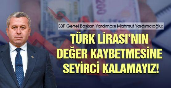 Türk Lirası'nın değer kaybetmesine seyirci kalamayız!